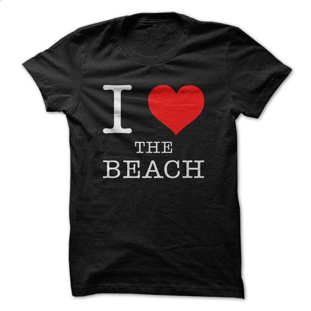 I Love The Beach T Shirts, Hoodies, Sweatshirts - #the first tee #tee test. PURCHASE NOW => https://www.sunfrog.com/LifeStyle/I-Love-The-Beach.html?id=60505