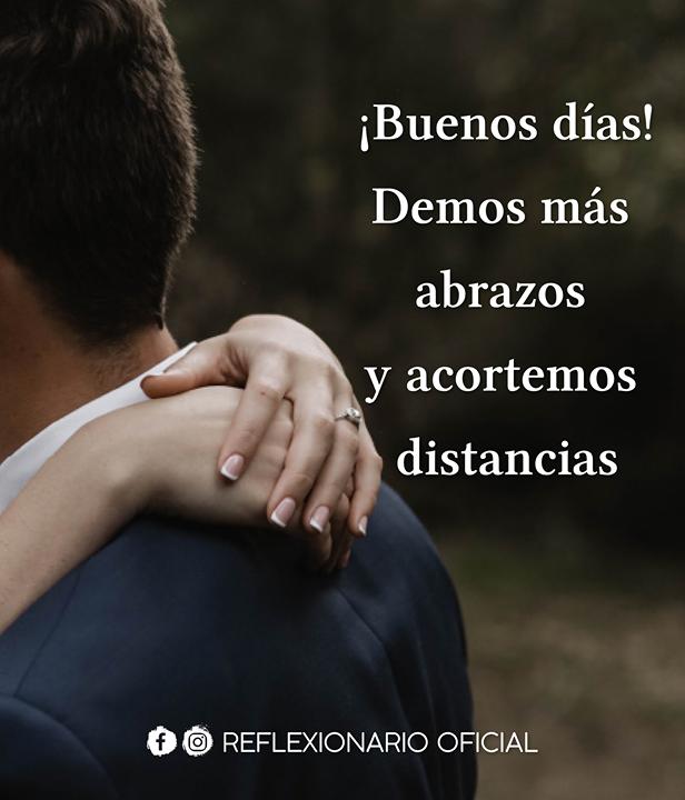 Buenos Dias Demos Mas Abrazos Y Acortemos Distancias Amor Y