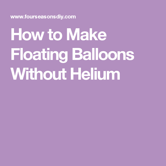 How to Make Floating Balloons Without Helium