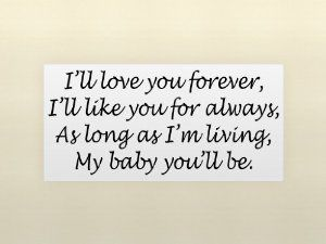 Wedding gift:I'LL LOVE YOU FOREVER, I'LL LIKE YOU FOR ALWAYS, AS LONG AS I'M LIVING, MY BABY YOU'LL BE Vinyl wall quotes love sayings home art decor decal