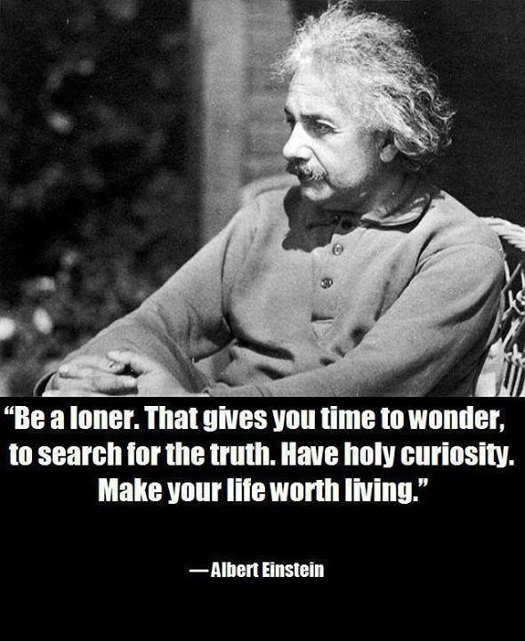 Be A Loner That Gives You Time To Wonder To Search For The Truth Have Holy Curiosity Make Your Lif Inspirierende Zitate Und Spruche Einstein Zitate Zitate