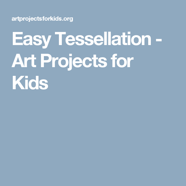 Easy Tessellation - Art Projects for Kids | Kid projects | Pinterest ...