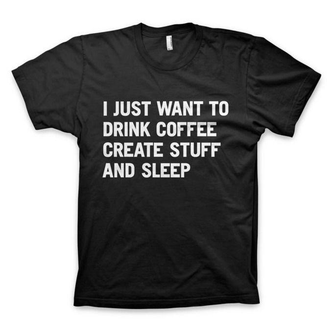 Coffee, create, sleep.