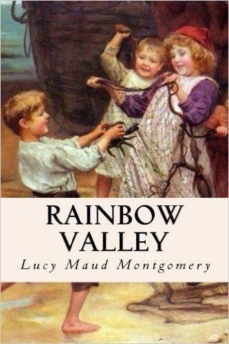 Rainbow Valley Lucy Maud Montgomery 9781537147918 Literature Amazon Canada Paperbacks Anne Of Green Gables Lucy Maud Montgomery