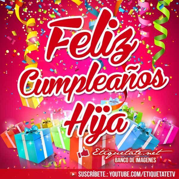 Postales de cumpleaños para mi hija para compartir gratis cumpleaños Pinterest Happy birthday