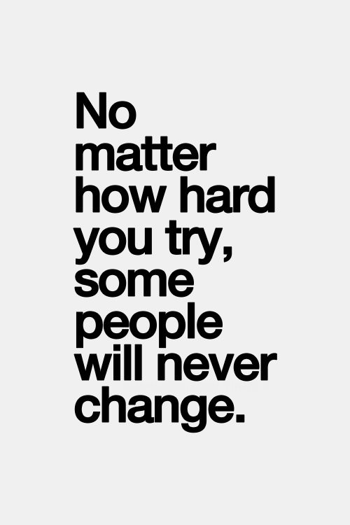 No Matter How Hard You Try Some People Will Never Change Saying