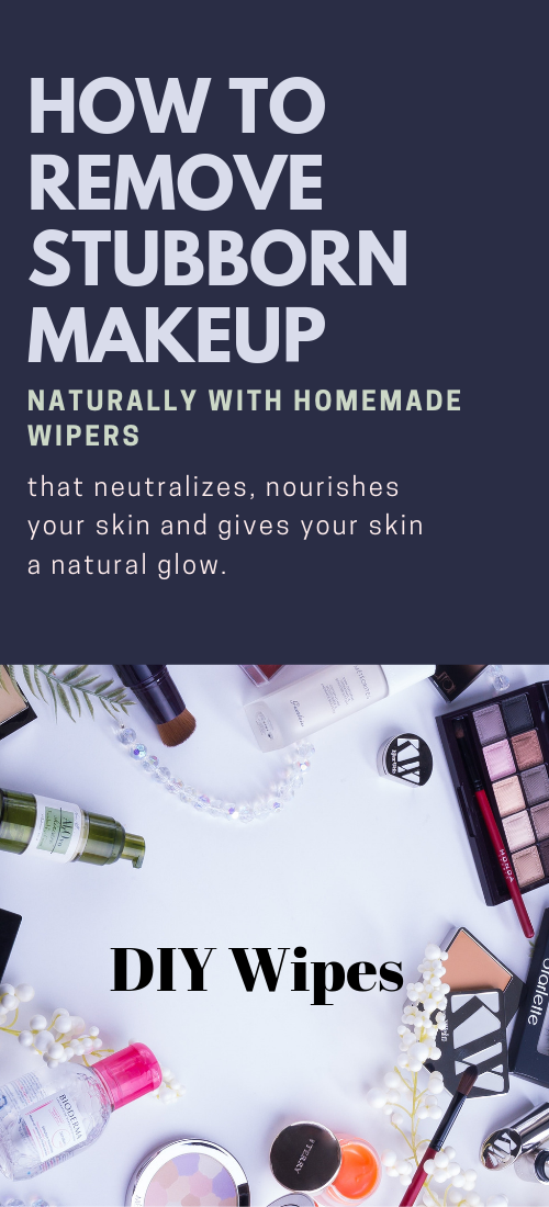 How To Remove Makeup Naturally 5 Best Diy Home Wipers Diy Home Makeup Naturally Remove Wipers In 2020 Natural Makeup Remover Makeup Remover Makeup Yourself