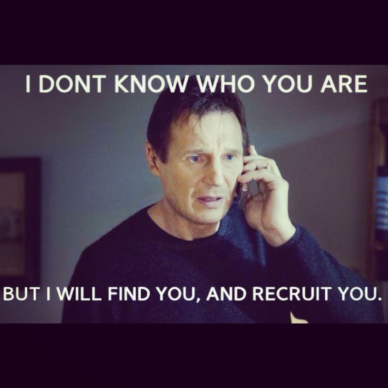 I Don T Know Who You Are But I Will Find You And Recruit You