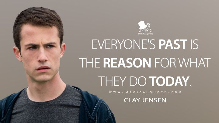 Clay Jensen: Everyone's past is the reason for what they do today. #ClayJensen #13ReasonsWhy #13ReasonsWhyNetflix #13ReasonsWhyS4 #13ReasonsWhy4 #13ReasonsWhyQuotes