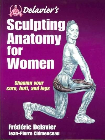 Delavier's Sculpting Anatomy for Women: Core, Butt, and Legs