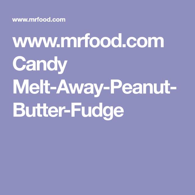 www.mrfood.com Candy Melt-Away-Peanut-Butter-Fudge