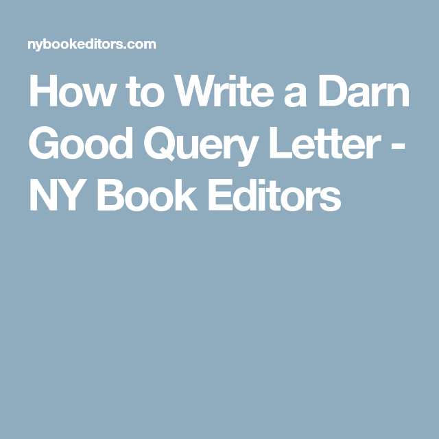 How To Write A Darn Good Query Letter  Ny Book Editors  Writing
