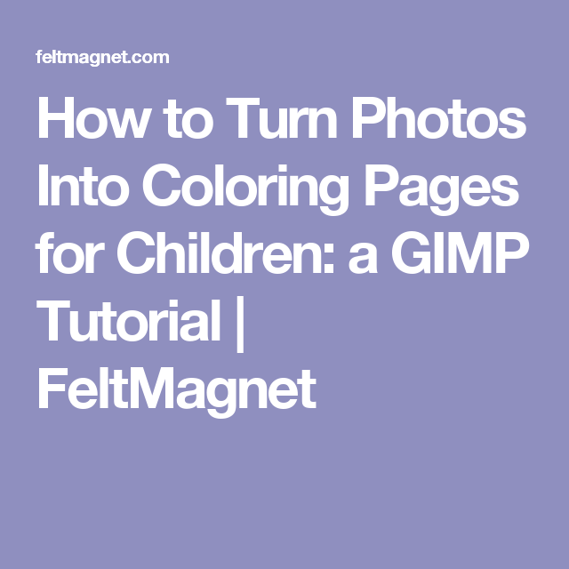 How To Turn Photos Into Coloring Pages For Children A Gimp Tutorial