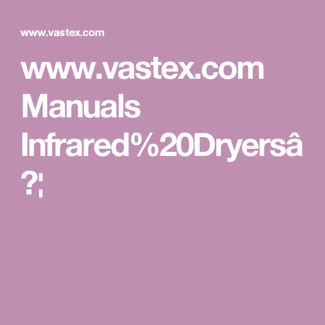 www.vastex.com Manuals Infrared%20Dryers…
