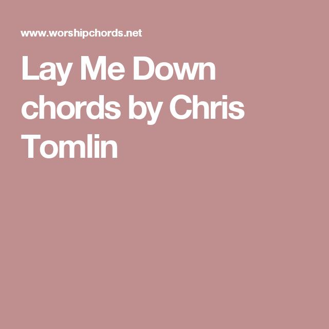 Lay Me Down chords by Chris Tomlin   music   Pinterest