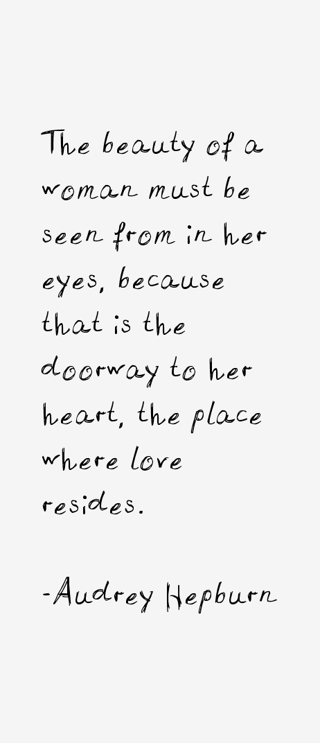 The Beauty Of A Woman Must Be Seen From In Her Eyes Because That Is