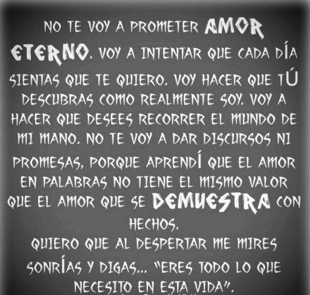 No Te Voy A Prometer Amor Eterno Voy A Intentar Que Cada Dia Sientas Que Te Quiero Quotes Just Love Love