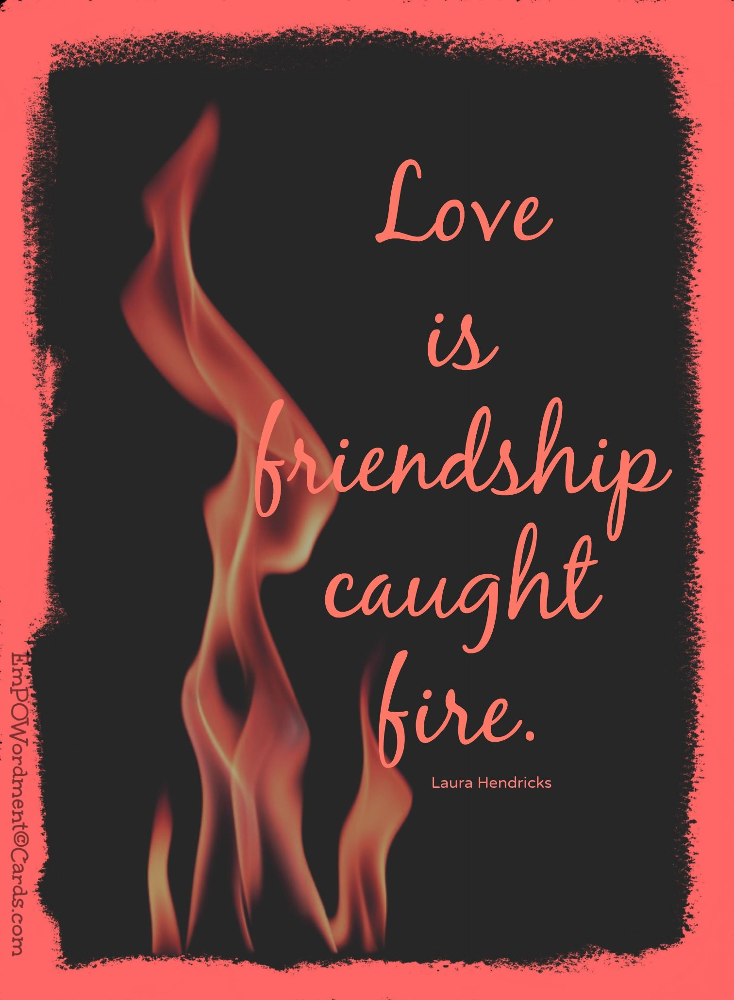 Quotes About Friendship Lovers Love Is Friendship Caught Firelaura Hendricks Quote Purchase
