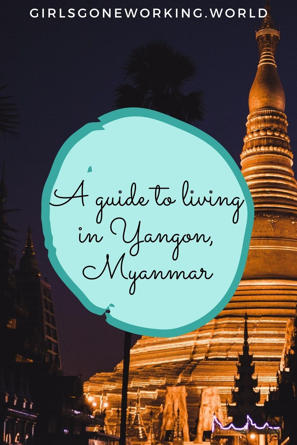 A Beginner S Guide To Living Abroad In Yangon Myanmar Living Abroad Asia Travel What Is Like