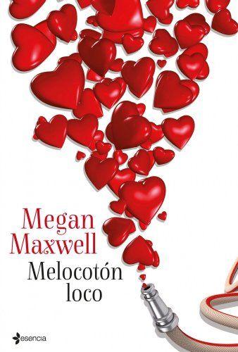 Megan Maxwell - Melocotón loco (con imágenes) | Megan ...