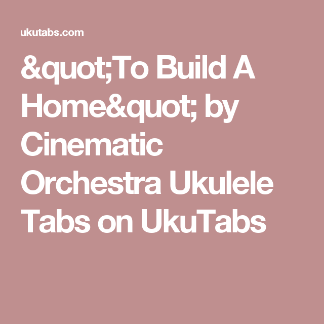 To Build A Home By Cinematic Orchestra Ukulele Tabs On Ukutabs