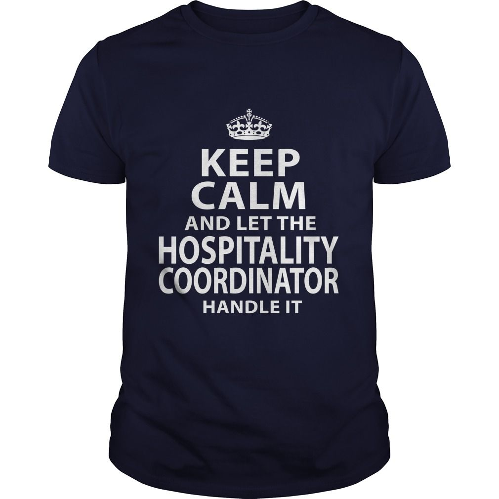 Keep Calm And Let The Hospitality Coordinator Handle It T-Shirt, Hoodie Hospitality Coordinator