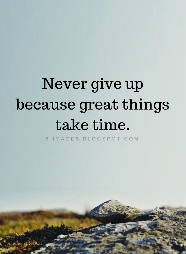 Never Give Up Quotes Never Give Up Because Great Things Take Time Giving Up Quotes Never Give Up Quotes Up Quotes