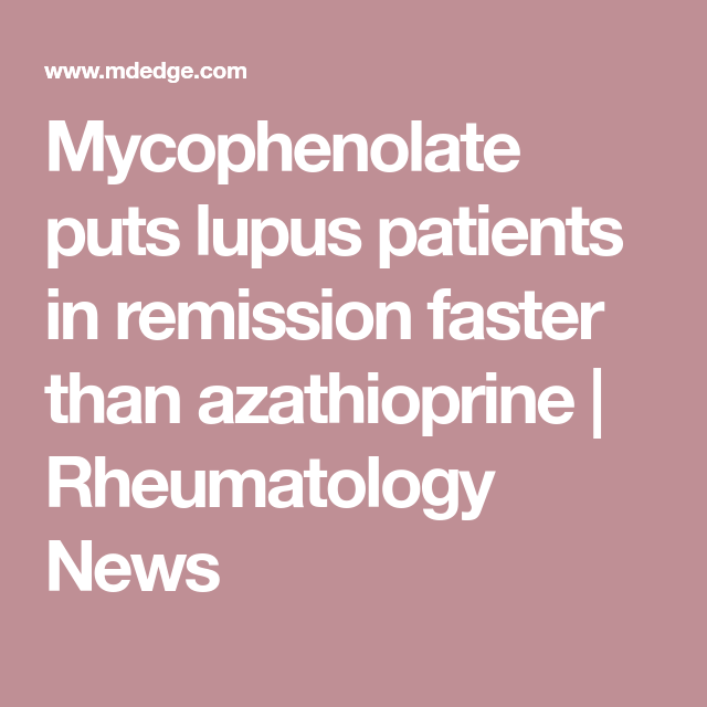 Mycophenolate puts lupus patients in remission faster than