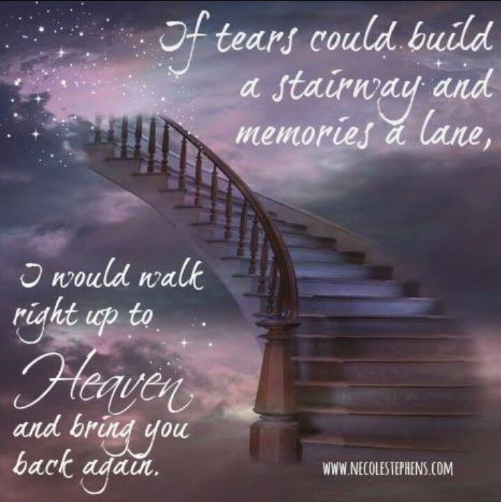 if tears could build a stairway abd memories a lane i would walk right up to heaven and bring. Black Bedroom Furniture Sets. Home Design Ideas