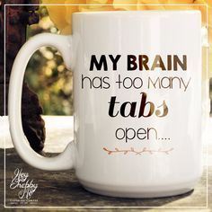 My Brain Has Too Many Tabs Open, Coffee Mug, Co-Worker Gift, Funny Coffee Mug, Cool Coffee Mugs, Gift for Her, Gift for Him, Tea Cup,Tea Mug #uniquecoffee