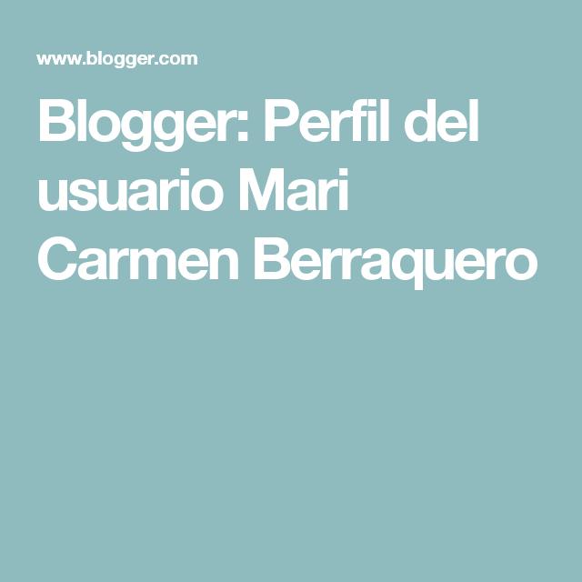 Blogger: Perfil del usuario  Mari Carmen Berraquero