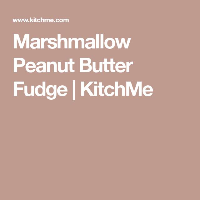 Marshmallow Peanut Butter Fudge | KitchMe