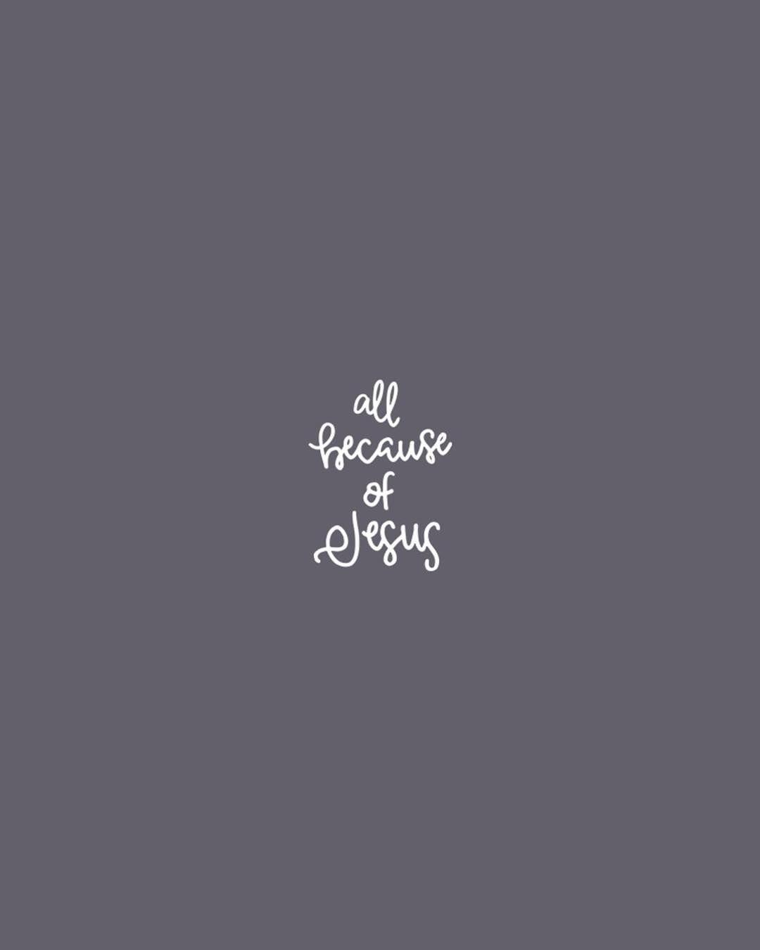 All Because Of Jesus  Design by @joyfulpine | Follow
