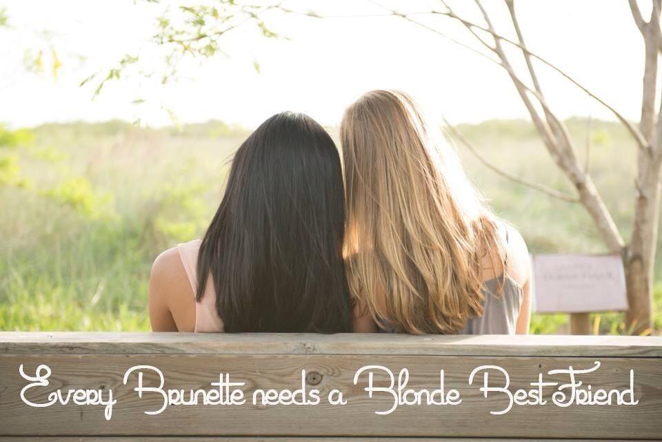 Every Brunette Needs A Blonde Best Friend Brunette