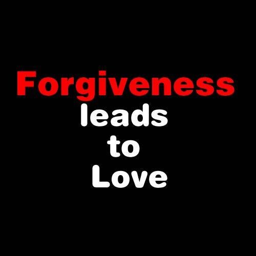 Forgiveness leads to love.