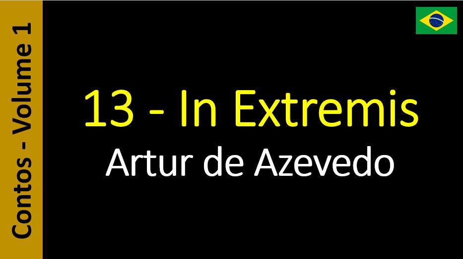 Artur de Azevedo - 13 - In Extremis