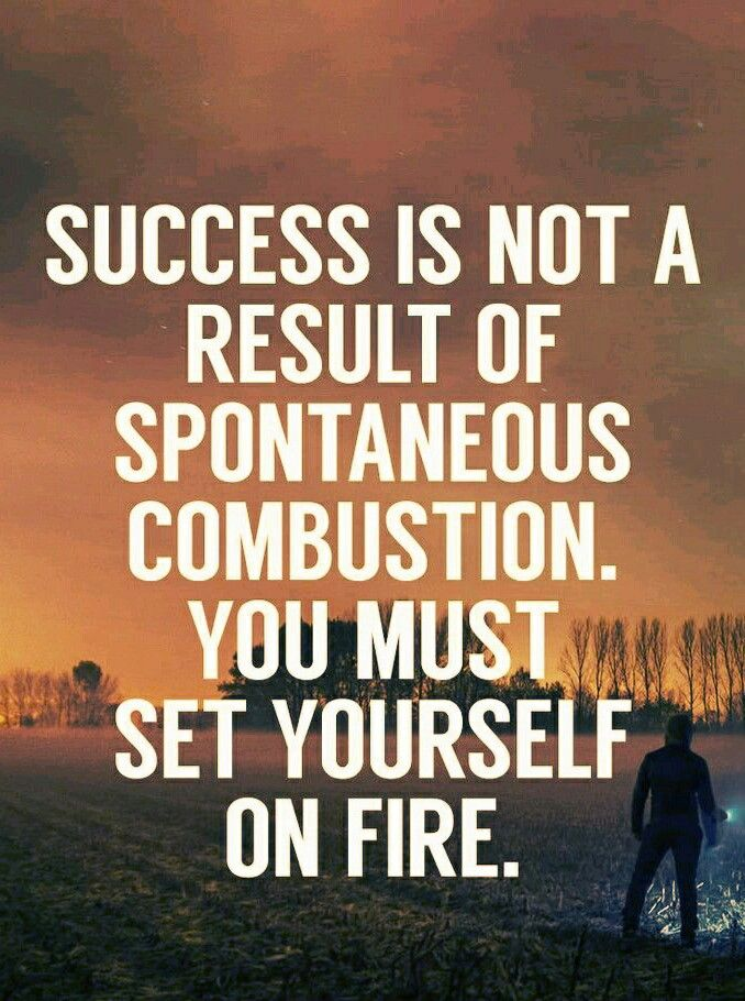 success is not a result of spontaneous combustion quotes motivation quotes for new