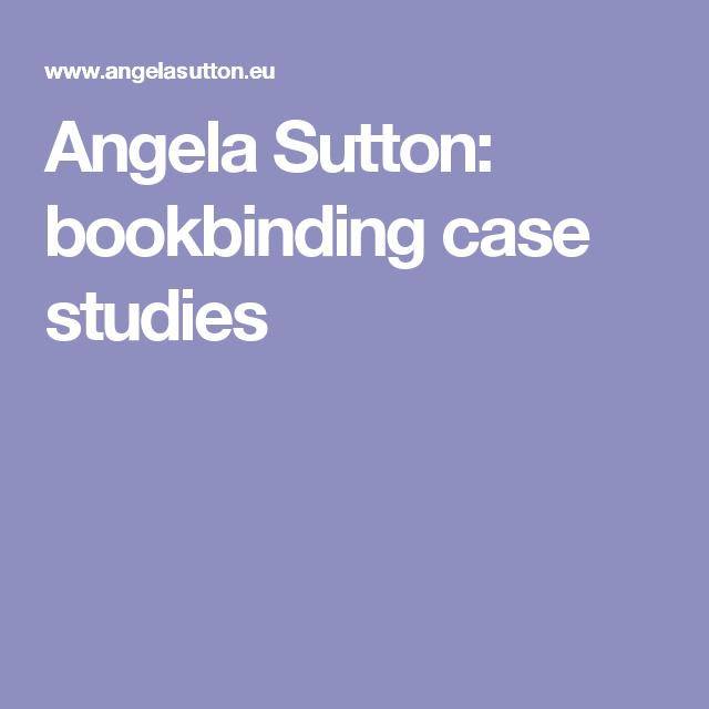 Angela Sutton: bookbinding case studies