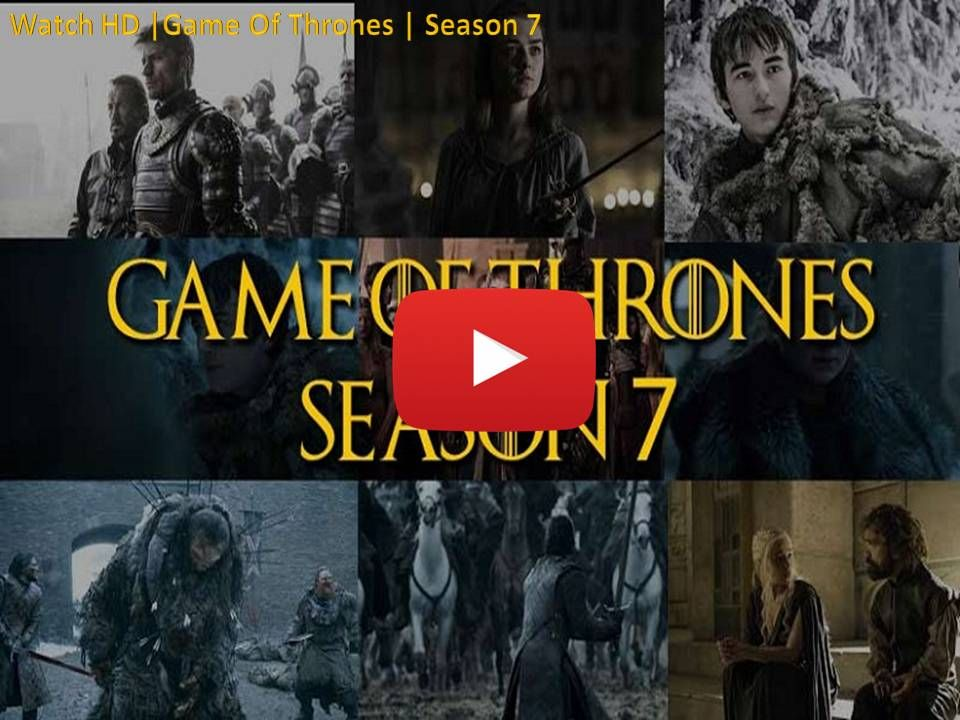 Watch Game Of Thrones Season 7 You Tube End Your Suspicion And