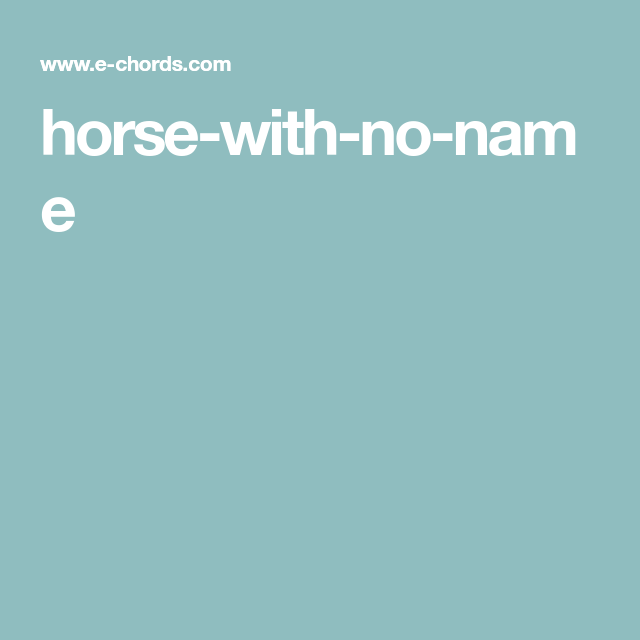 Horse With No Name Music Pinterest Easy Guitar Songs Guitar