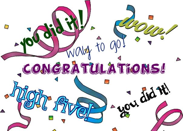 Congratulations! wow! you did it! way to go! you did ...