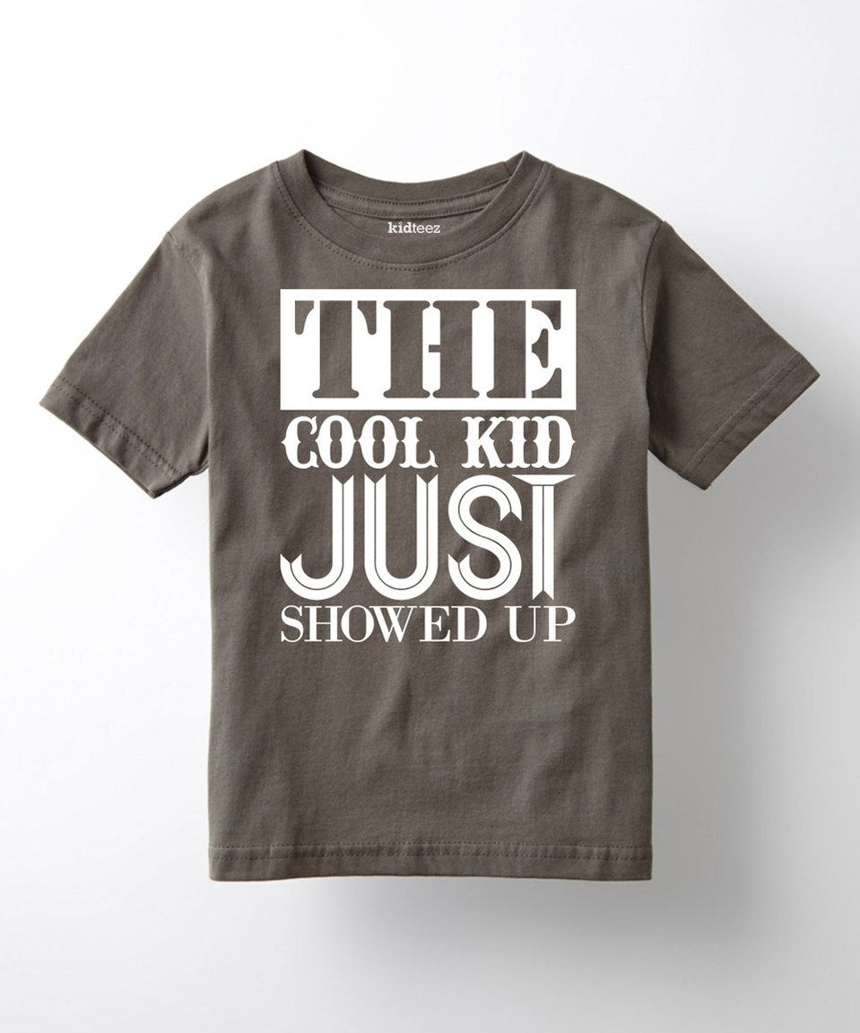 11adbb676 Charcoal 'The Cool Kid Just Showed Up' Tee - Toddler & Boys by LC Trendz  #zulilyfinds