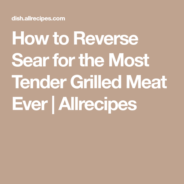 How to Reverse Sear for the Most Tender Grilled Meat Ever ...