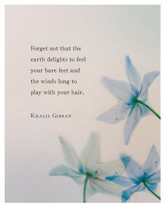 Forget not that the earth delights to feel your bare feet, Khalil Gibran quote, poetry art, nature quote print, nature gift