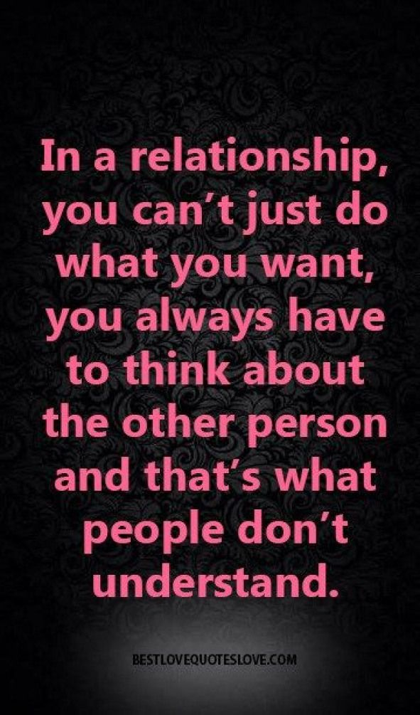 In a relationship you cant just do what you want you