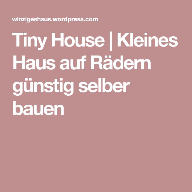 Tiny House Kleines Haus Auf Radern Gunstig Selbe Ideen Fur Dein