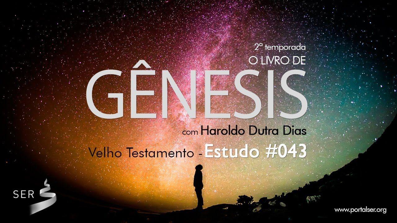 #043 - Estudo de Gêneses: Haroldo Dutra Dias
