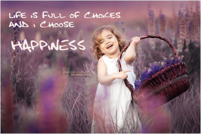 Life is Full of Choices and I Choose Happiness.