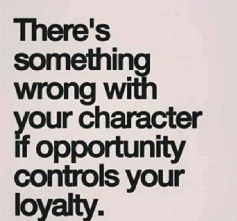 Anytime A Person Put Opportunity Over Character From That Day Forward Always Question Their Actions Even If Loyalty Quotes Loyalty Saying Loyal Friend Quotes