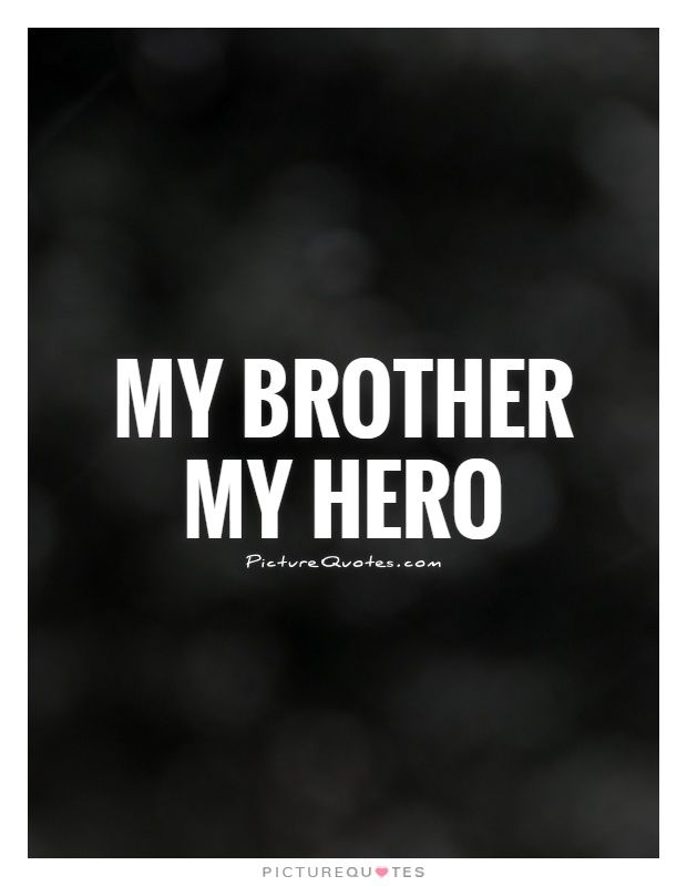 my brother my hero picture quotes